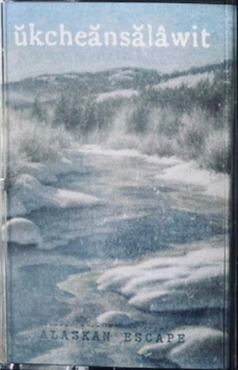 Ŭkcheănsălâwit - Alaskan Escape (CS)